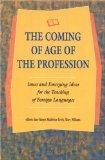 The Coming of Age of the Profession: Issues and Emerging Ideas for the Teaching of Foreign L...