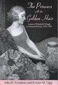 Princess With the Golden Hair Letters of Elizabeth Waugh to Edmund Wilson, 1933-1942