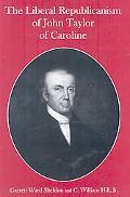 The Liberal Republicanism of John Taylor of Caroline