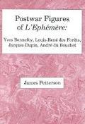 Postwar Figures of L'Ephemer Yves Bonnefoy, Louis-Rene De Forets, Jacques Dupin, Andre Du Bo...