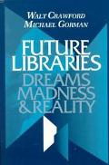 Future Libraries Dreams, Madness, & Reality