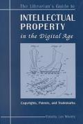 Librarian's Guide to Intellectual Property in the Digital Age Copyrights, Patents, and Trade...