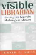 Visible Librarian Asserting Your Value With Marketing and Advocacy