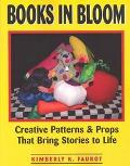 Books in Bloom Creative Patterns and Props That Bring Stories to Life