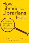 How Libraries And Librarians Help A Guide To Identifying User-Centered Outcomes