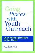 Going Places With Youth Outreach Smart Marketing Strategies For Your Library