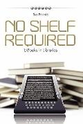 No Shelf Required : E-Books in Libraries