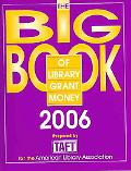 Big Book of Library Grant Money 2006 Profiles of Private And Corporate Foundations And Direc...