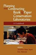 Planning and Constructing Book and Paper Conservation Laboratories : A Guidebook