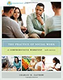 The Practice of Social Work: A Comprehensive Worktext, 10th Edition