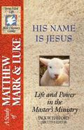 His Name Is Jesus A Study of Matthew, Mark, and Luke  Spirit-Filled Life Bible Discovery Guides