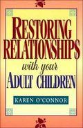 Restoring Relationships with Your Adult Children - Karen O'Connor - Hardcover