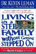 Living in a Step Family without Getting Stepped On: Helping Your Children Survive the Birth ...