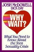 Why Wait?: What You Need to Know About the Teen Sexuality Crisis - Josh McDowell - Paperback
