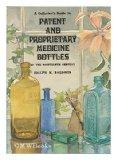 A Collector's Guide to Patent and Proprietary Medicine Bottles of the Nineteenth Century