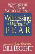 Witnessing Without Fear How to Share Your Faith With Confidence
