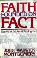 Faith Founded on Fact: Essays in Evidential Apologetics - John Warwick W. Montgomery - Paper...