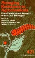 Managing Resistance to Agrochemicals From Fundamental Research to Practical Strategies