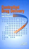 Controlled Drug Delivery Challenges and Strategies