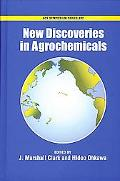 New Discoveries In Agrochemicals / J. Marshall Clark, Editor, Hideo Ohkawa, Editor