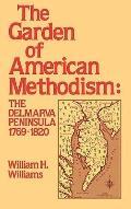 Garden of American Methodism The Delmarva Peninsula 1769-1820