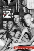 Building the Death Railway The Ordeal of American Pows in Burma, 1942-1945