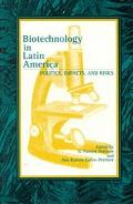 Biotechnology in Latin America Politics, Impacts, and Risks