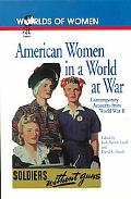 American Women in a World at War Contemporary Accounts from World War II