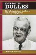 John Foster Dulles Piety, Pragmatism, and Power in U.S. Foreign Policy