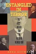 Entangled in Terror The Azef Affair and the Russian Revolution
