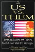 Us Vs. Them American Political and Cultural Conflict from Ww II to Watergate