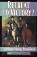 Retreat to Victory? Confederate Strategy Reconsidered