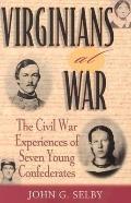 Virginians at War The Civil War Experiences of Seven Young Confederates