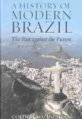 History of Modern Brazil The Past Against the Future