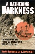 Gathering Darkness The Coming of the War to the Far East and the Pacific 1921-1942