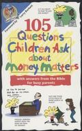 105 Questions Children Ask About Money Mattres With Answers from the Bible for Busy Parents