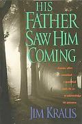His Father Saw Him Coming - Jim Kraus - Hardcover