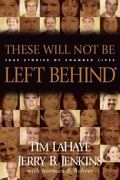 These Will Not Be Left Behind Incredible Stories of Lives Transformed After Reading the Left...
