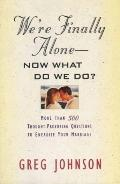 We're Finally Alone: Now What Do We Do?