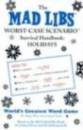 Mad Libs Worst-Case Scenario Survival Handbook Holidays