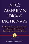 Ntc's American Idioms Dictionary The Most Practical Reference for the Everyday Expressions o...
