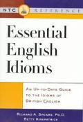 Essential English Idioms An Up-To-Date Guide to the Idioms of British English