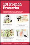 101 French Proverbs Understanding French Language and Culture Through Common Sayings
