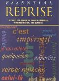 Essential Reprise A Complete Review of French Grammar, Communication and Culture