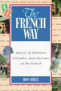 French Way Aspects of Behavior, Attitudes, and Customes of the French