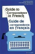Guide to Correspondence in French/Guide De Correspondance En Francais A Practical Guide to S...