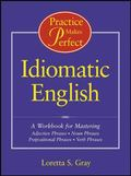 Idiomatic English A Workbook for Mastering Adjective Phrases, Noun Phrases, Prepositional Ph...