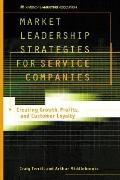 Market Leadership Strategies for Service Companies Creating Growth, Profits, and Customer Lo...