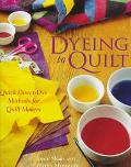 Dyeing to Quilt Quick Direct-Dye Methods for Quilters
