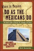 When in Mexico, Do As the Mexicans Do The Clued-In Guide to Mexican Life, Language, and Culture